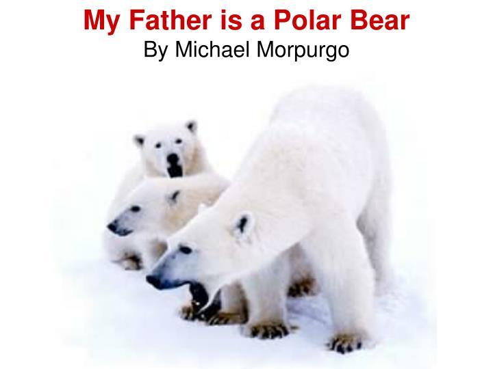 my father is a polar bear by michael morpurgo n.