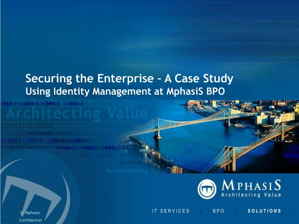 securing the enterprise a case study using identity management at mphasis bpo l.