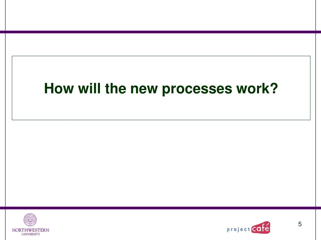 How will the new processes work?