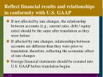 reflect financial results and relationships in conformity with u s gaap