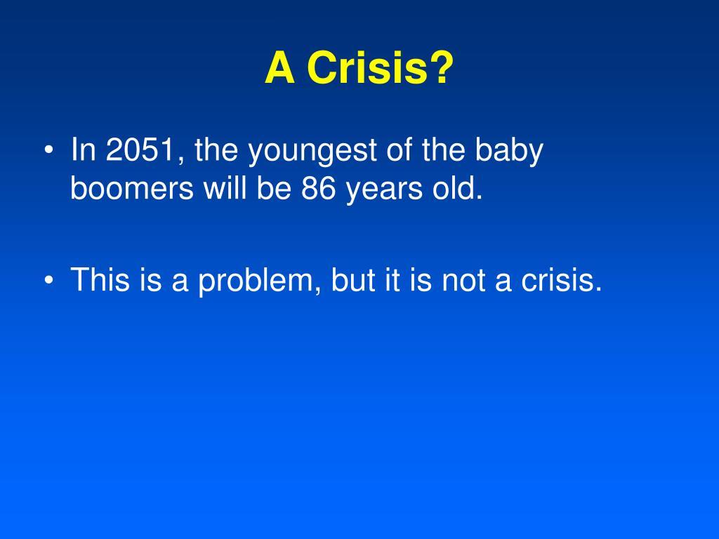 A Crisis?
