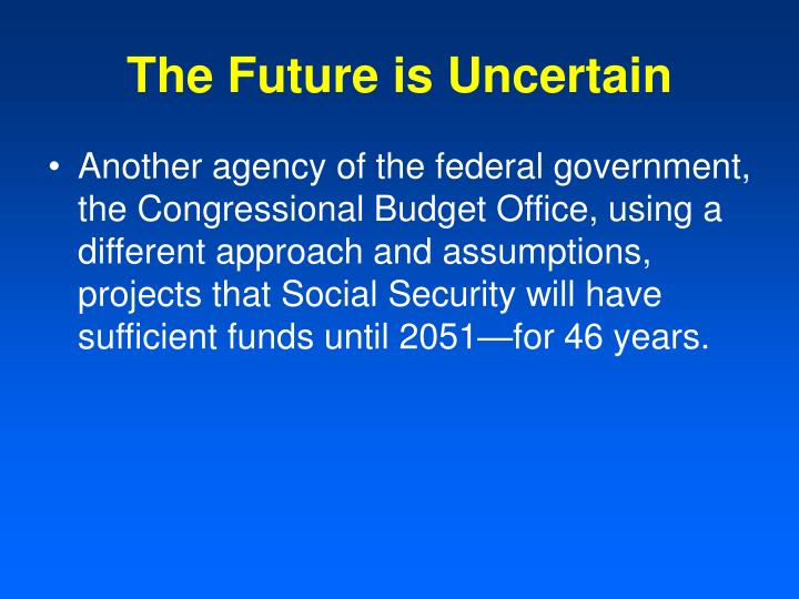 The future is uncertain
