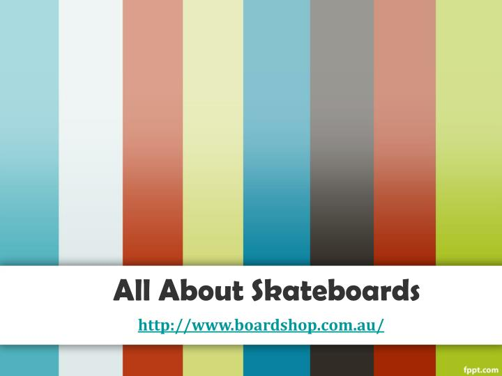 All about skateboards