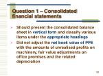 question 1 consolidated financial statements6