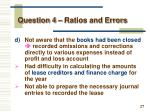 question 4 ratios and errors4