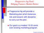 progressive ag goal helping farmers market better