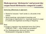 shakespearean dictionaries and present day corpus based dictionaries compared contd