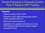 project payments financial control how to receive npp funding