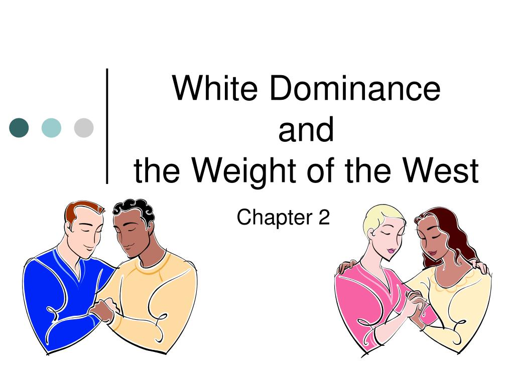 white dominance and the weight of the west l.