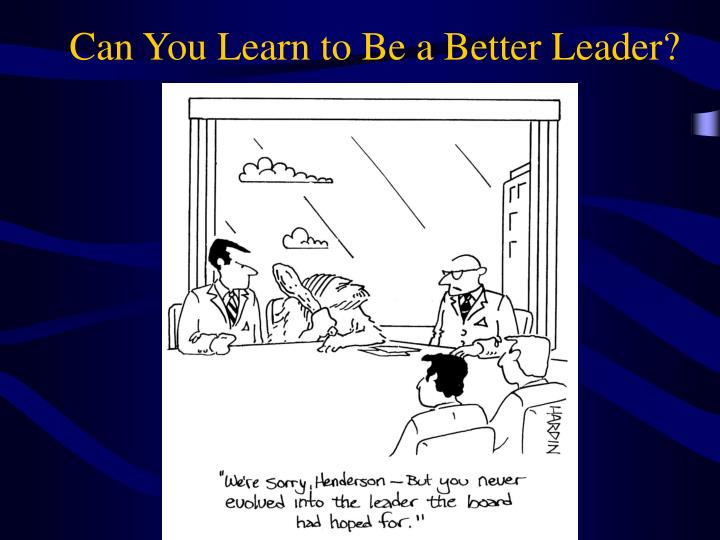 Can You Learn to Be a Better Leader?