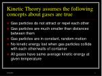 kinetic theory assumes the following concepts about gases are true
