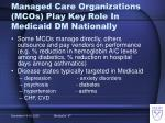 managed care organizations mcos play key role in medicaid dm nationally