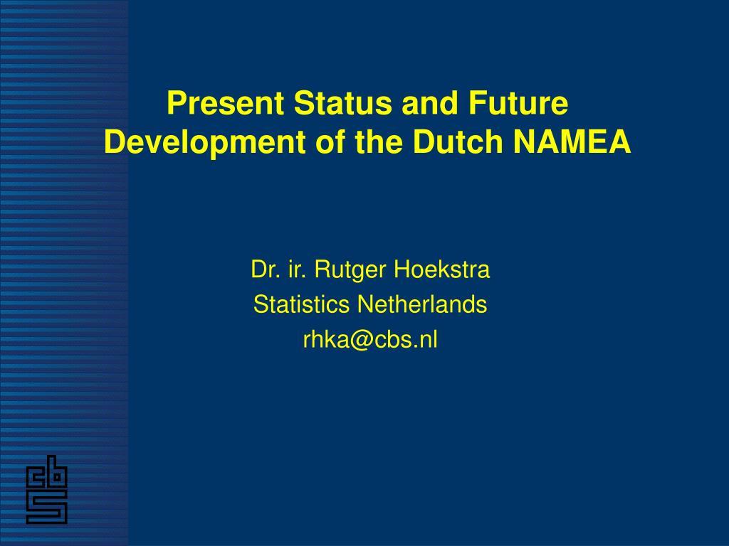 present status and future development of the dutch namea l.