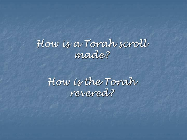 How is a torah scroll made how is the torah revered