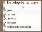 develop better ways to