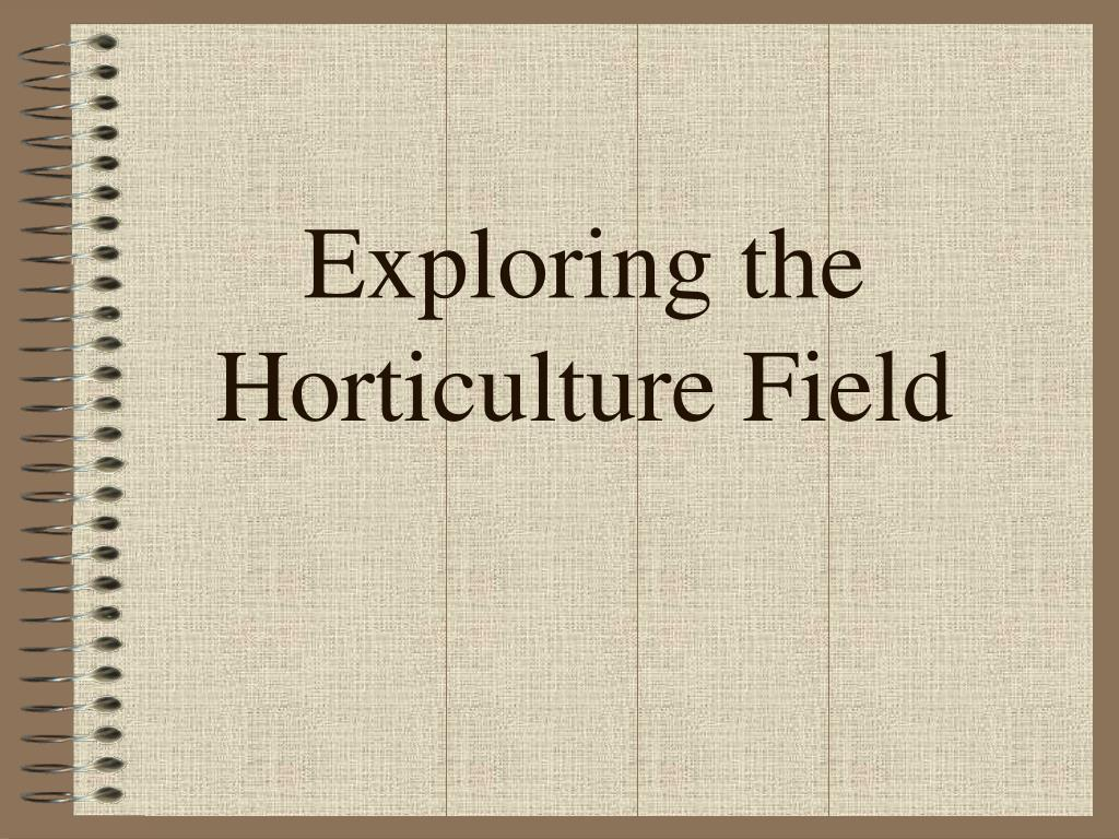 exploring the horticulture field l.
