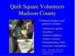 quilt square volunteers madison county