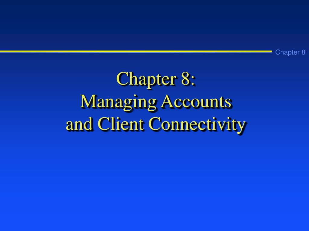 chapter 8 managing accounts and client connectivity l.