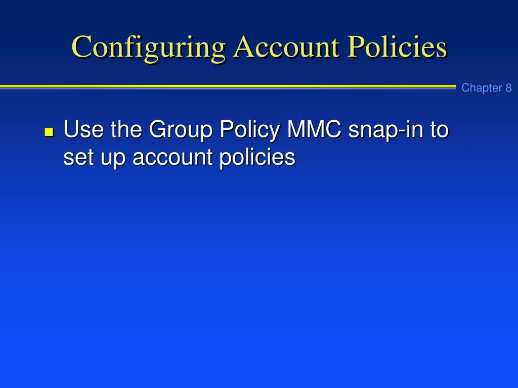 Configuring Account Policies
