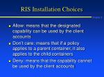 ris installation choices