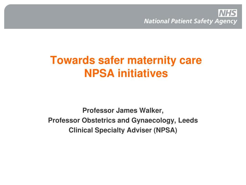 towards safer maternity care npsa initiatives l.