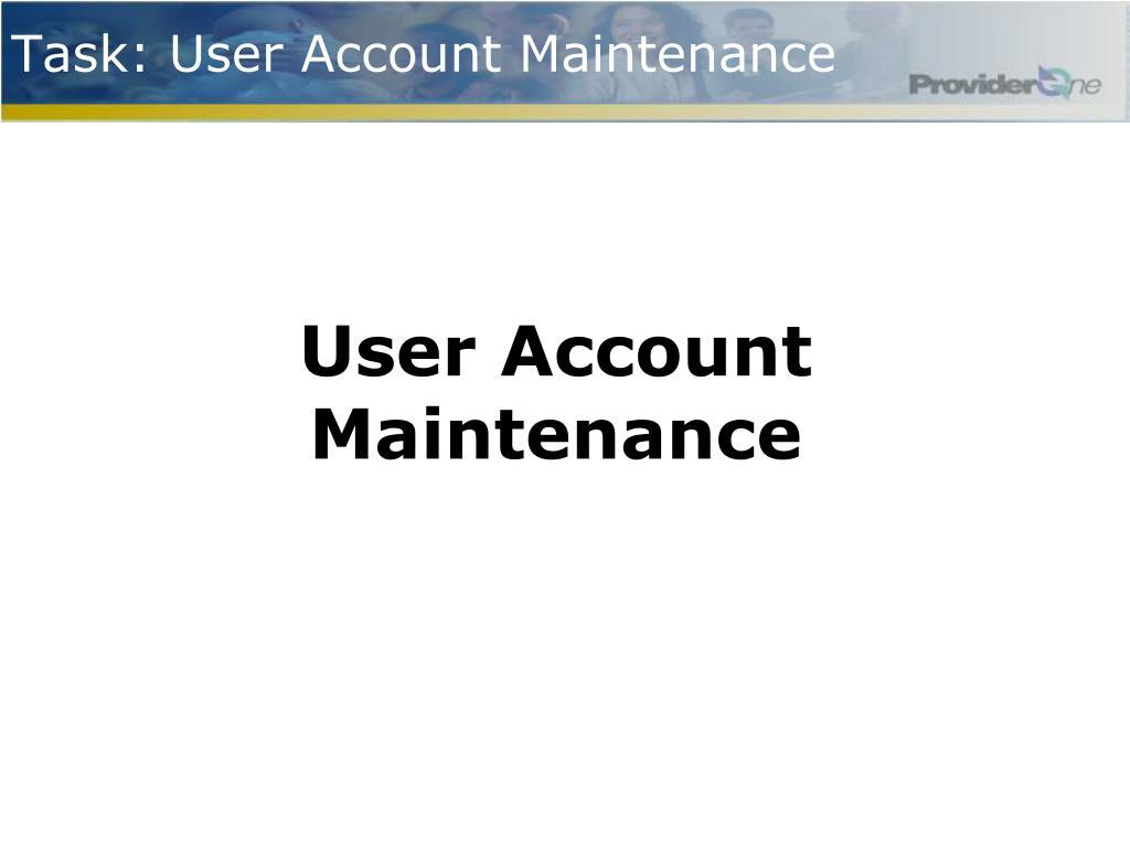 Task: User Account Maintenance