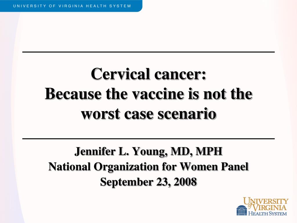 cervical cancer because the vaccine is not the worst case scenario l.