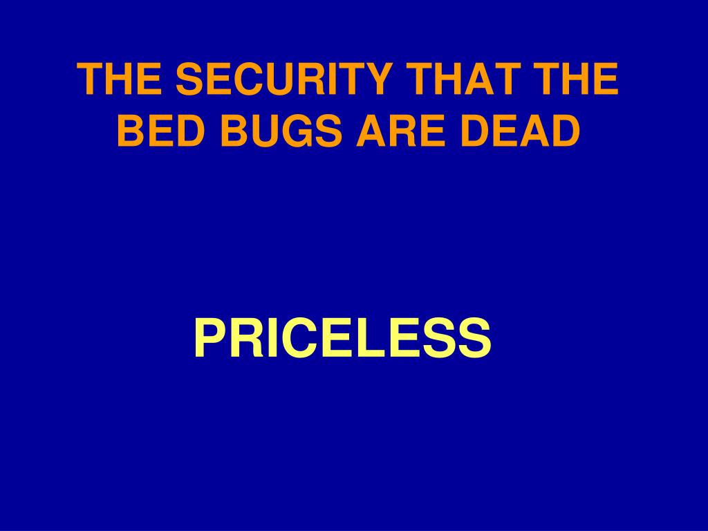 THE SECURITY THAT THE BED BUGS ARE DEAD