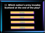 10 which nation s army invades scotland at the end of the play