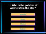 11 who is the goddess of witchcraft in the play