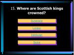 15 where are scottish kings crowned
