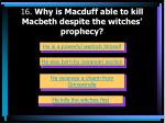 16 why is macduff able to kill macbeth despite the witches prophecy