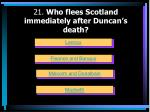 21 who flees scotland immediately after duncan s death