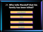 24 who tells macduff that his family has been killed