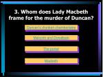 3 whom does lady macbeth frame for the murder of duncan