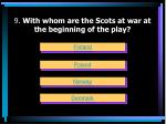 9 with whom are the scots at war at the beginning of the play