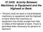 57 3430 activity between machinery or equipment and the highwall or bank
