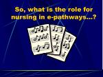 so what is the role for nursing in e pathways