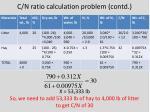 c n ratio calculation problem contd