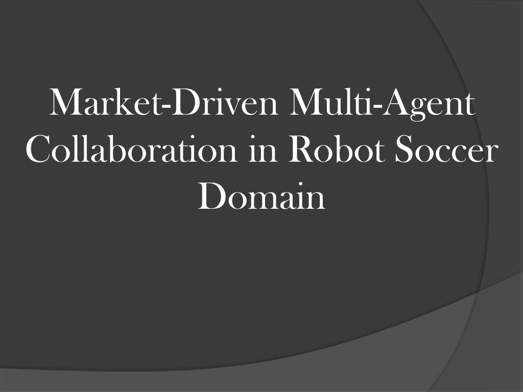 market driven multi agent collaboration in robot soccer domain