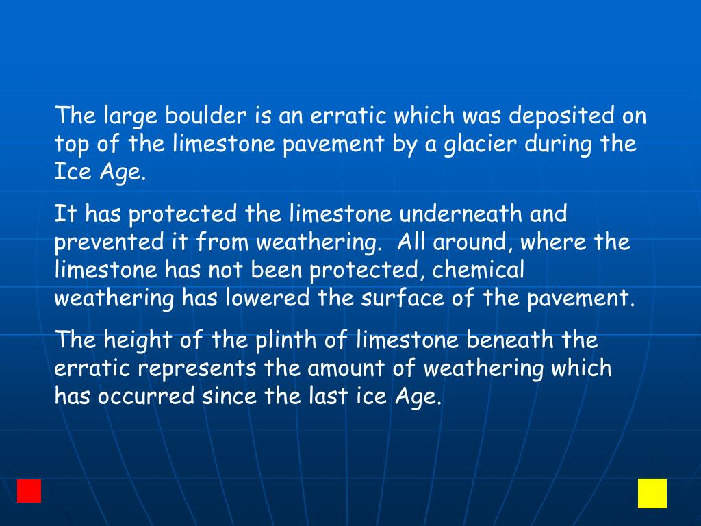 The large boulder is an erratic which was deposited on top of the limestone pavement by a glacier during the Ice Age.