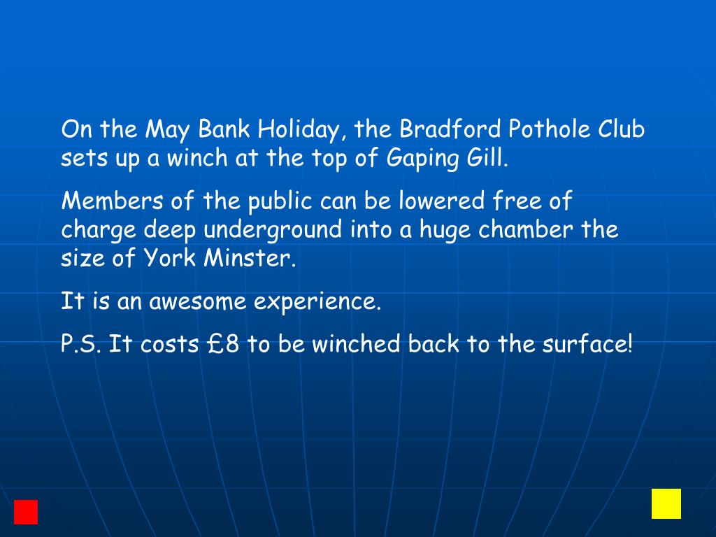 On the May Bank Holiday, the Bradford Pothole Club sets up a winch at the top of Gaping Gill.