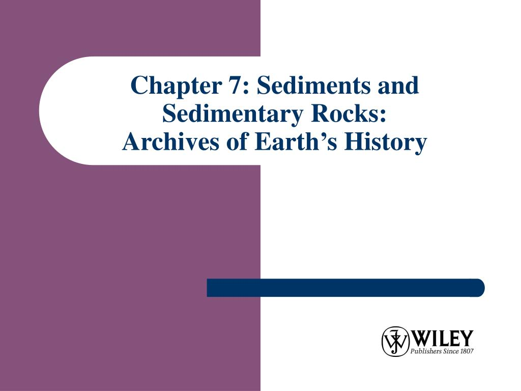 chapter 7 sediments and sedimentary rocks archives of earth s history l.