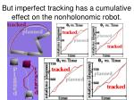 but imperfect tracking has a cumulative effect on the nonholonomic robot