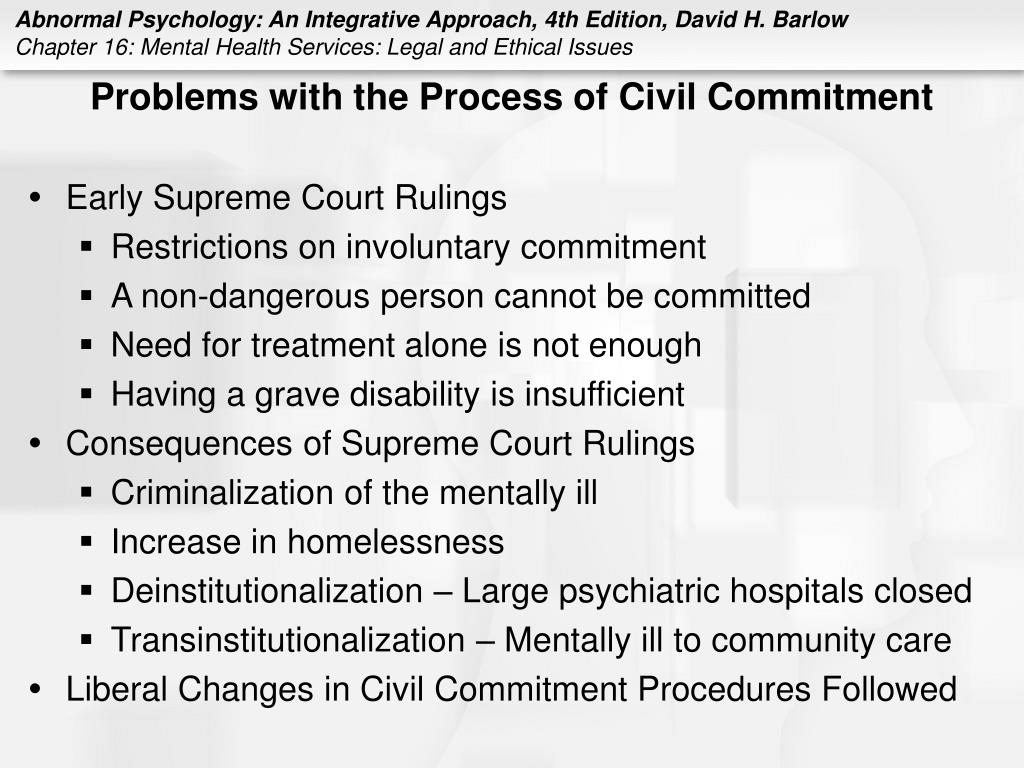 civil commitment and the mentally ill Civil commitment and the mentally ill write a – three to five page informative paper on the following issues related to civil commitment of men.