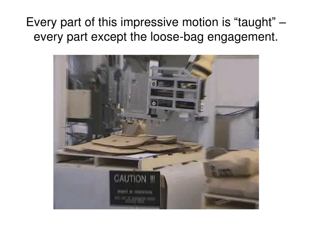"Every part of this impressive motion is ""taught"" – every part except the loose-bag engagement."
