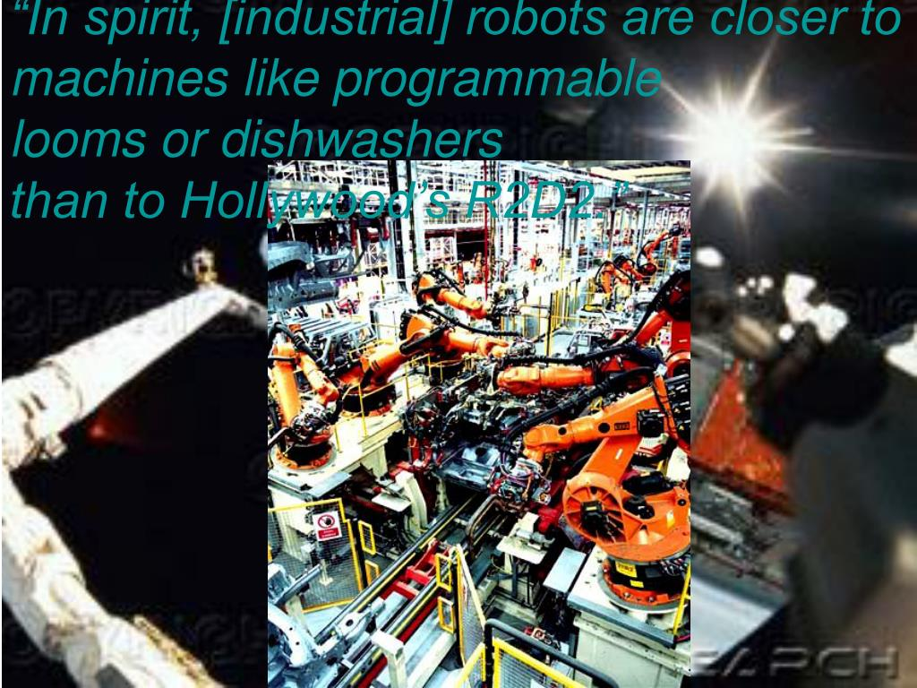 """In spirit, [industrial] robots are closer to machines like programmable"