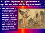 4 what happened to muhammad at age 40 and what did he begin to teach