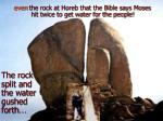 even the rock at horeb that the bible says moses hit twice to get water for the people