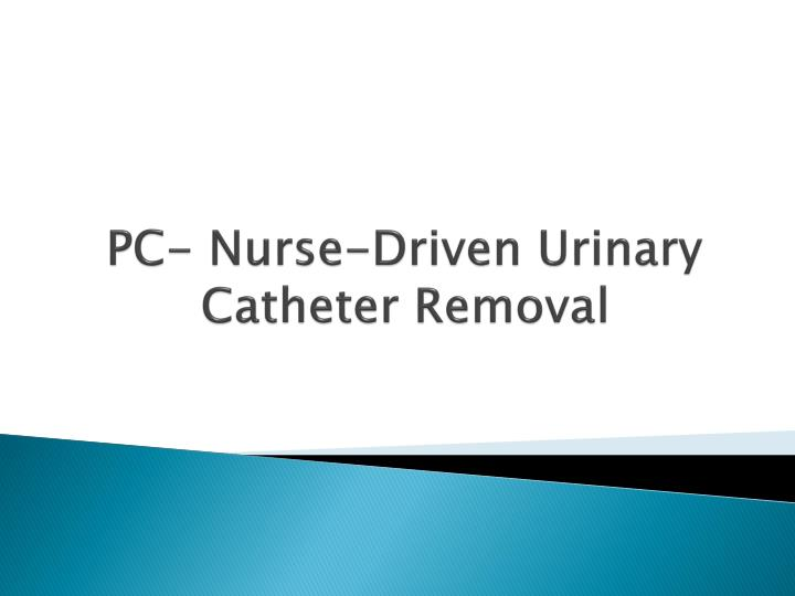 pc nurse driven urinary catheter removal n.